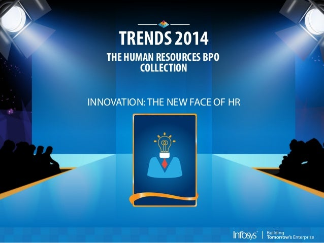 TRENDS 2014 THE HUMAN RESOURCES BPO COLLECTION INNOVATION: THE NEW FACE OF HR
