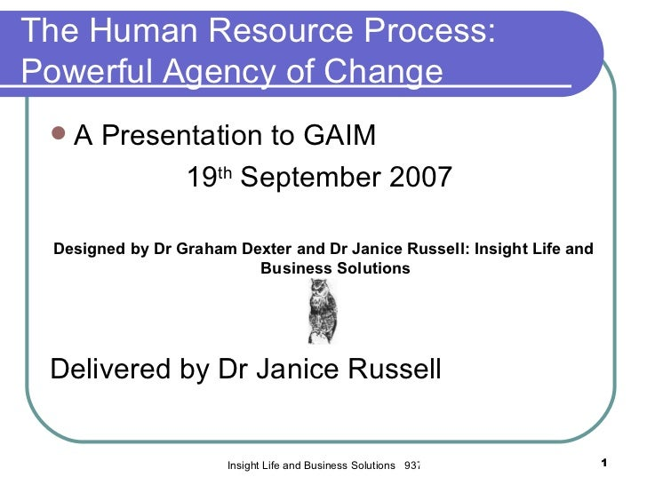 The Human Resource Process:Powerful Agency of Change    A Presentation to GAIM             19th September 2007 Designed b...