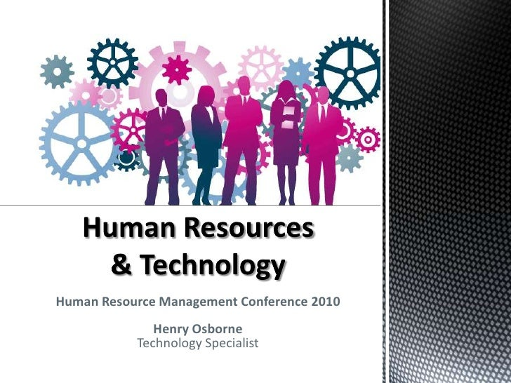 Human Resources& Technology<br />Human Resource Management Conference 2010<br />Henry Osborne<br />Technology Specialist<b...