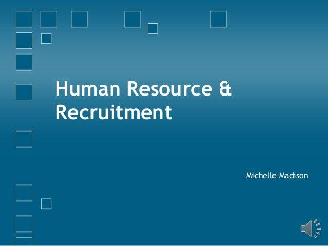 Human Resource &RecruitmentMichelle Madison