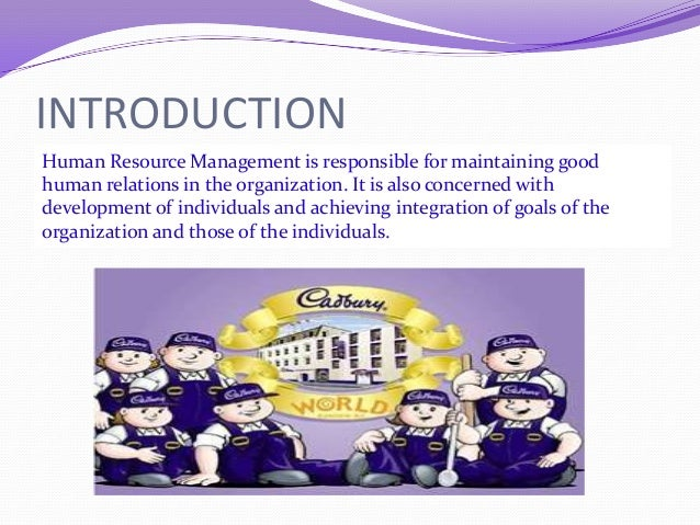 cadbury human resources management The aim of this module is to develop a critical understanding of the theories, concepts and approaches relating to human resources management and development in an international context.