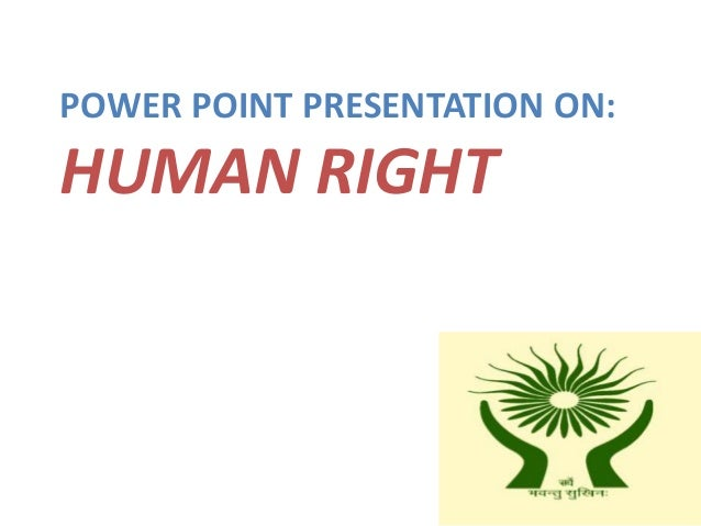 POWER POINT PRESENTATION ON:HUMAN RIGHT