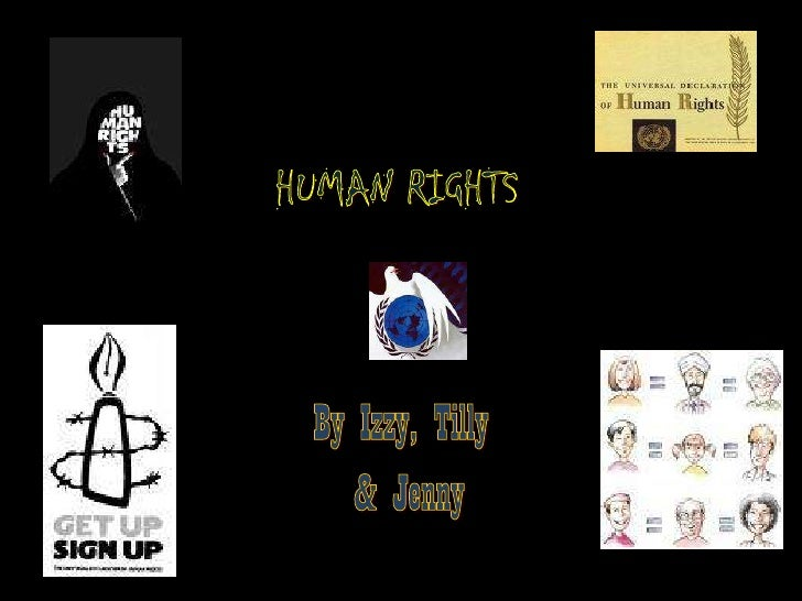 HUMAN RIGHTS<br />By Izzy, Tilly<br />& Jenny<br />