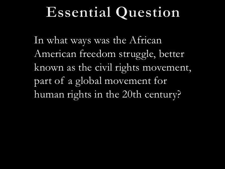In what ways was the AfricanAmerican freedom struggle, betterknown as the civil rights movement,part of a global movement ...