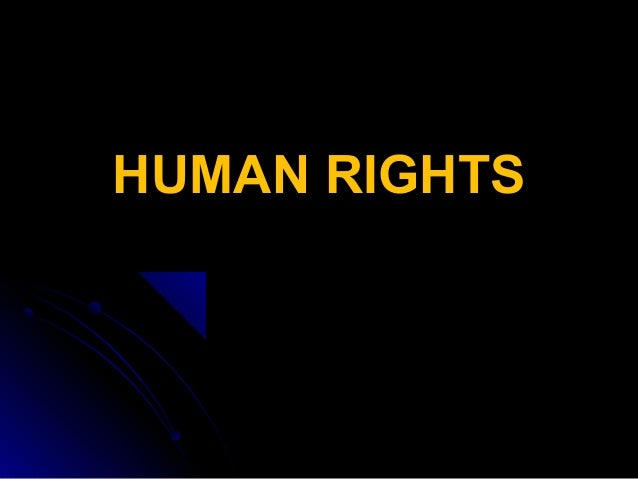 HUMAN RIGHTSHUMAN RIGHTS