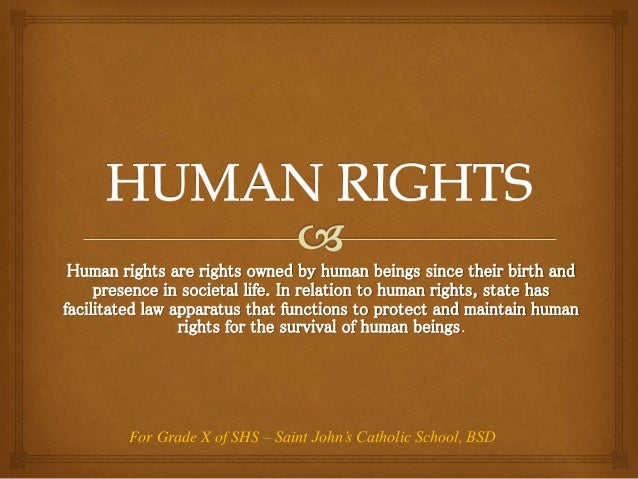 Human rights are rights owned by human beings since their birth and presence in societal life. In relation to human rights...