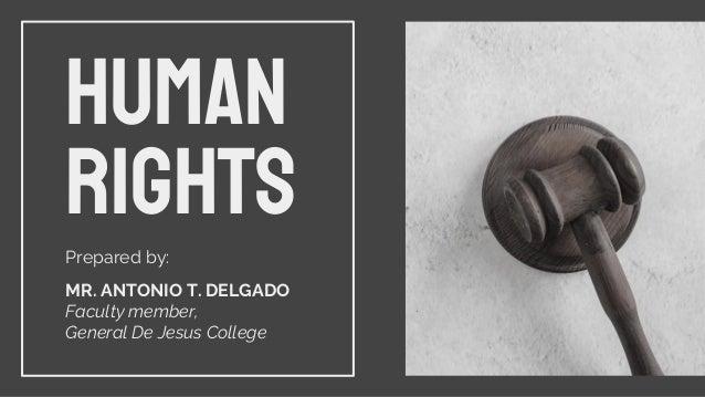 HUMAN RIGHTS Prepared by: MR. ANTONIO T. DELGADO Faculty member, General De Jesus College