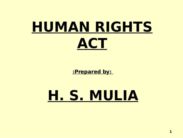 HUMAN RIGHTS ACT :Prepared by: H. S. MULIA 1