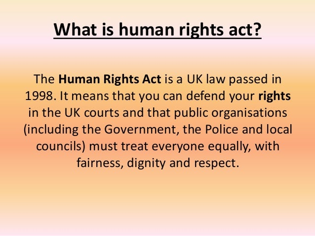 human rights act 1998 Information on how we are promoting and protecting human rights all human beings are entitled to basic rights and the human rights act 1998 incorporated.