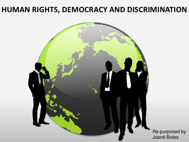 HUMAN RIGHTS, DEMOCRACY AND DISCRIMINATION Re-purposed by Joané Botes
