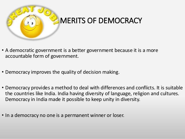 demerits of democracy in india Some of the merits and demerits of caste system in india are as follows: merits of caste system: from time to time the indian caste system has been attacked from various quarters and to it have been ascribed all the numerous evils from which society is suffering.