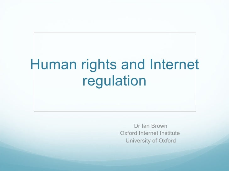Human rights and Internet       regulation                    Dr Ian Brown              Oxford Internet Institute         ...