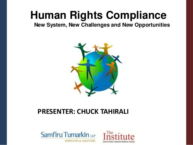PRESENTER: CHUCK TAHIRALI Human Rights Compliance New System, New Challenges and New Opportunities