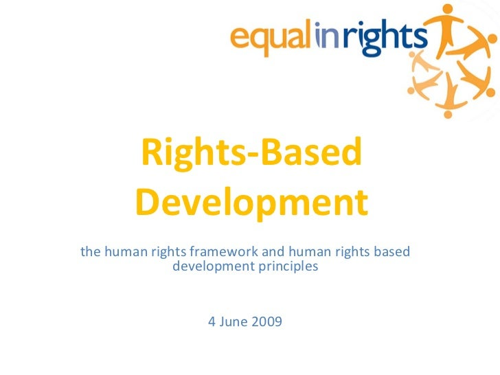 Rights-Based         Development the human rights framework and human rights based               development principles   ...