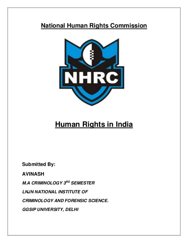 National Human Rights Commission  Human Rights in India  Submitted By: AVINASH M.A CRIMINOLOGY 3RD SEMESTER LNJN NATIONAL ...
