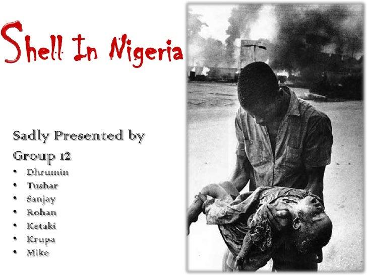 S<br />hell In Nigeria<br />Sadly Presented by<br />Group 12<br />Dhrumin<br />Tushar<br />Sanjay<br />Rohan<br />Ketaki<b...