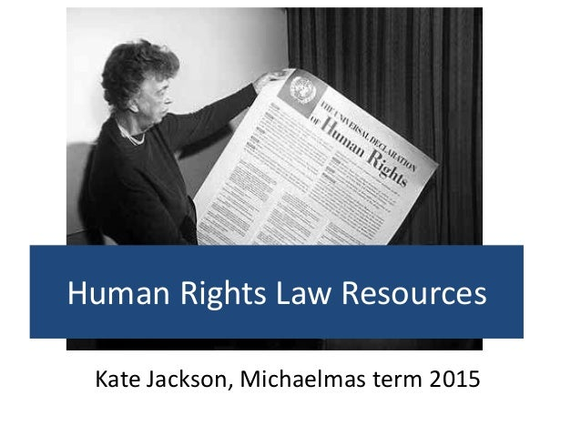 Human Rights Law Resources Kate Jackson, Michaelmas term 2015