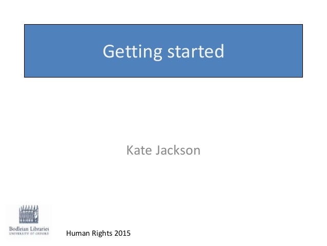 Getting started Kate Jackson Human Rights 2015