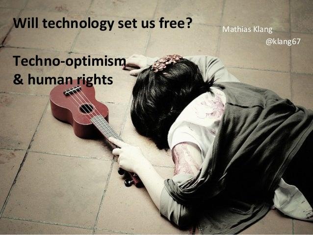 Will technology set us free?   Mathias Klang                                          @klang67Techno-optimism& human rights