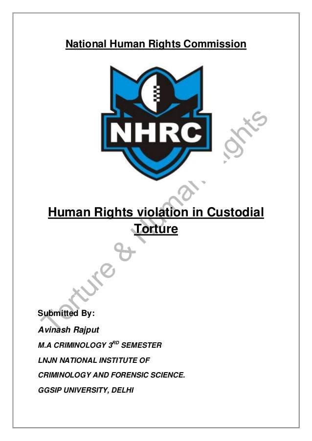 National Human Rights Commission  Human Rights violation in Custodial Torture  Submitted By: Avinash Rajput M.A CRIMINOLOG...