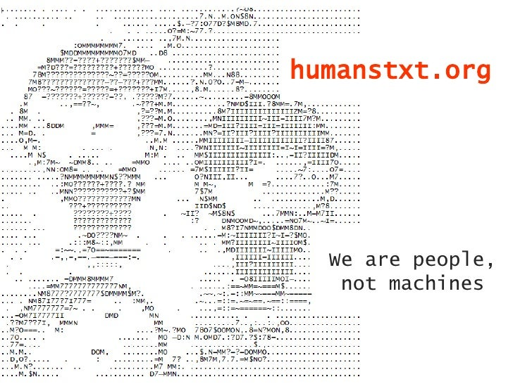 humanstxt.org  We are people,   not machines