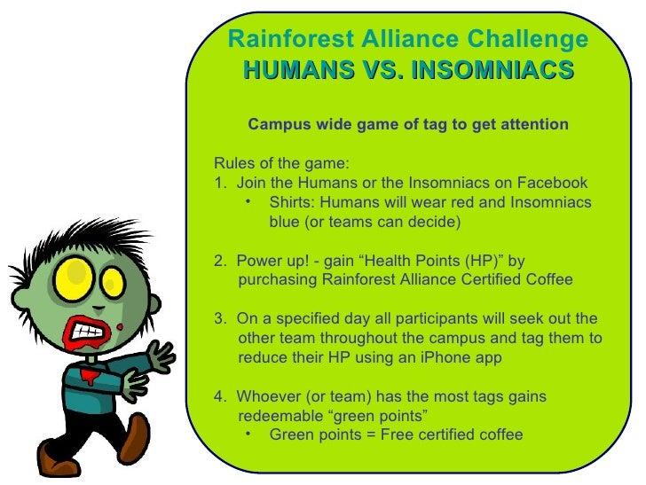 <ul><li>Rainforest Alliance Challenge </li></ul><ul><li>HUMANS VS. INSOMNIACS </li></ul><ul><li>Campus wide game of tag to...