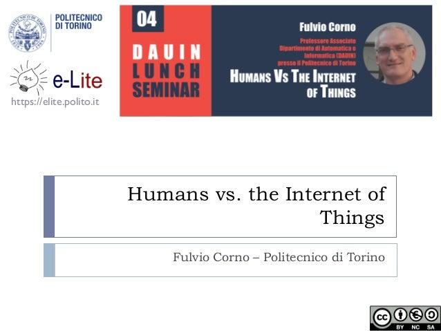 Humans vs. the Internet of Things Fulvio Corno – Politecnico di Torino https://elite.polito.it