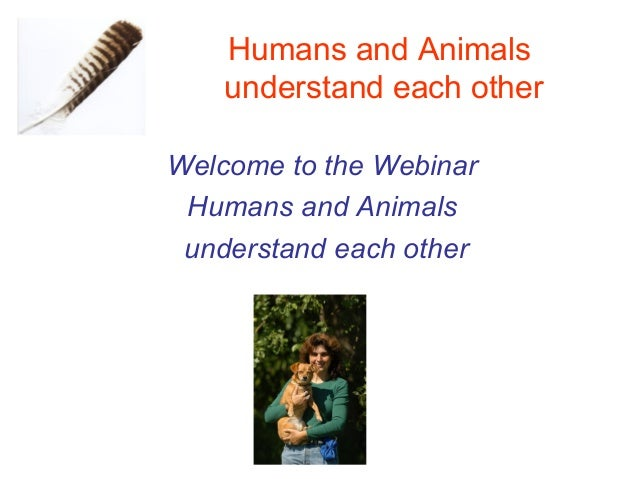 Humans and Animals    understand each otherWelcome to the Webinar Humans and Animals understand each other