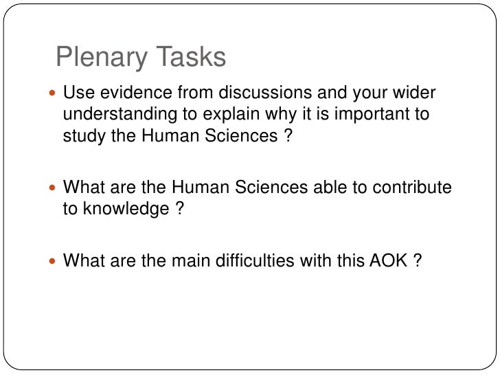 tok natural and human sciences Will everyone be able to adapt to this new understanding of the nature of  knowledge the great game of  suggested fieldbook entry: read this article  and relate the content to tok  evaluate this claim with respect to the human  sciences.