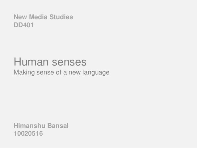 Human senses Making sense of a new language Himanshu Bansal 10020516 New Media Studies DD401