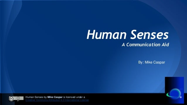 Human Senses by Mike Caspar is licensed under a Creative Commons Attribution 4.0 International License Human Senses A Comm...