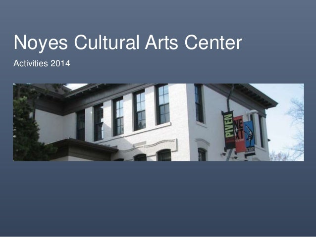 Noyes Cultural Arts Center Activities 2014