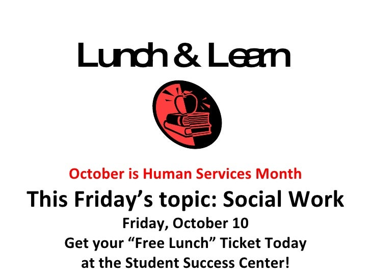 """Lunch & Learn  October is Human Services Month This Friday's topic: Social Work Friday, October 10 Get your """"Free Lunch"""" T..."""