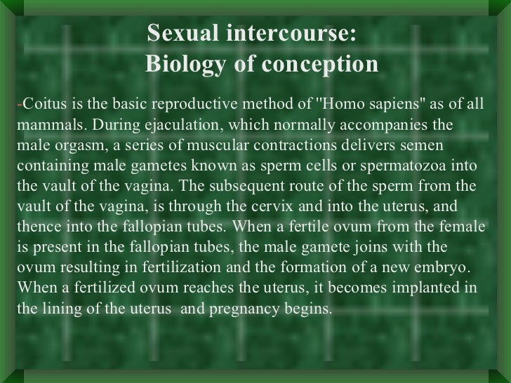 Sexual intercourse:                   Biology of conception-Coitus is the basic reproductive method of Homo sapiens as of ...