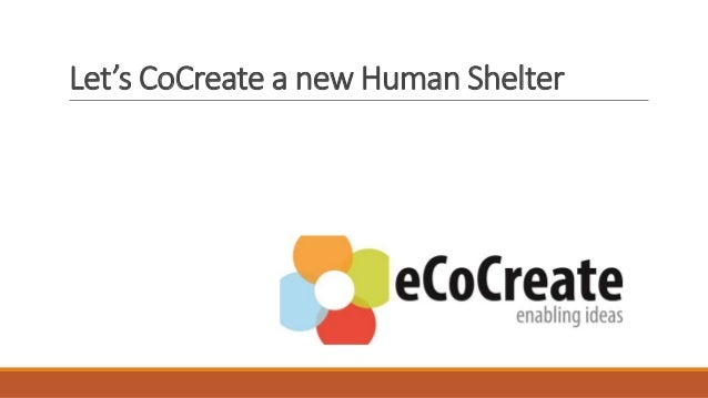 Let's CoCreate a new Human Shelter ...