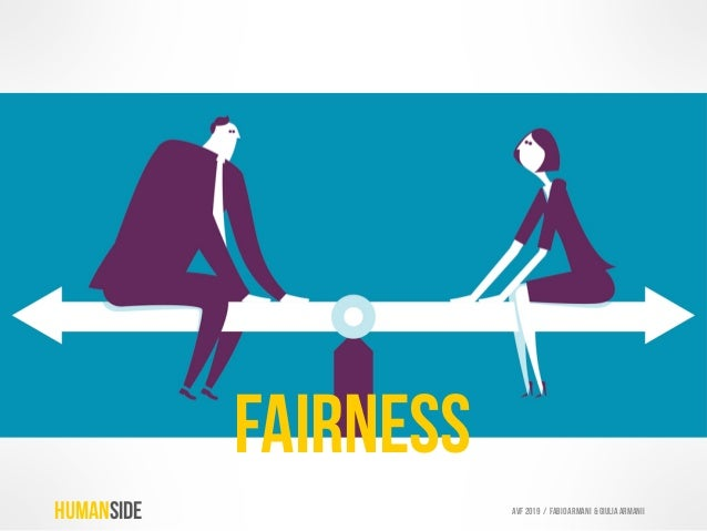 FAirness Our need to engage in and experience fair exchanges, both to us and to others. HUMANSIDE AVF 2019 / Fabio armani ...