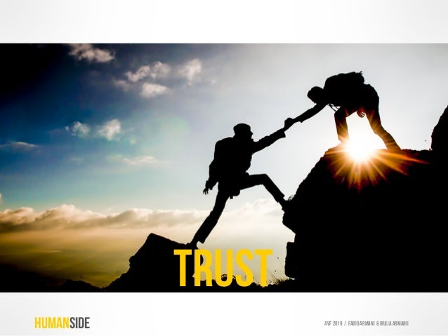 """TRUST Our social need to belong to and to protect our """"tribe"""" (team, community of practice, guild…). HUMANSIDE AVF 2019 / ..."""