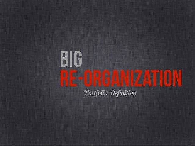 BIG RE-ORGANIZATIONDefine Processes