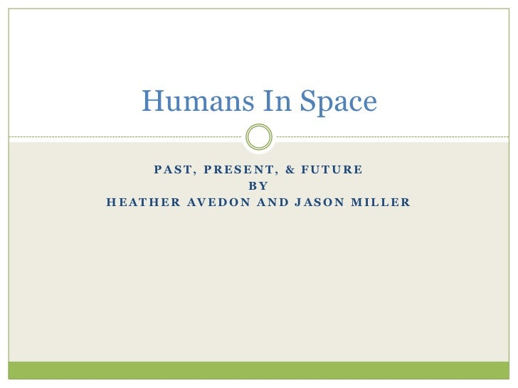 Humans In Space    PAST, PRESENT, & FUTURE              BYHEATHER AVEDON AND JASON MILLER