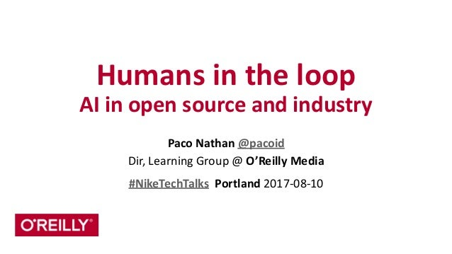 Humans	   in	   the	   loop	    AI	   in	   open	   source	   and	   industry Paco	   Nathan	   @pacoid	    Dir,	   Learni...