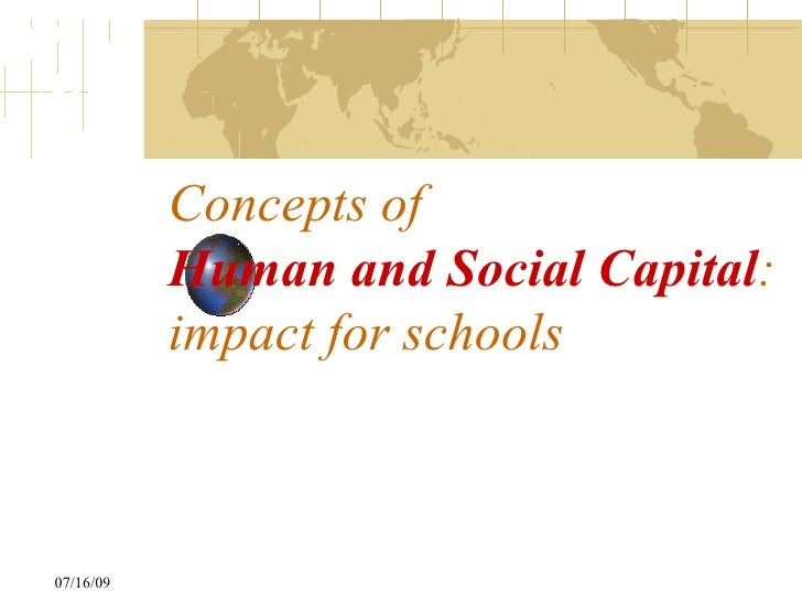 Concepts of            Human and Social Capital:            impact for schools    07/16/09