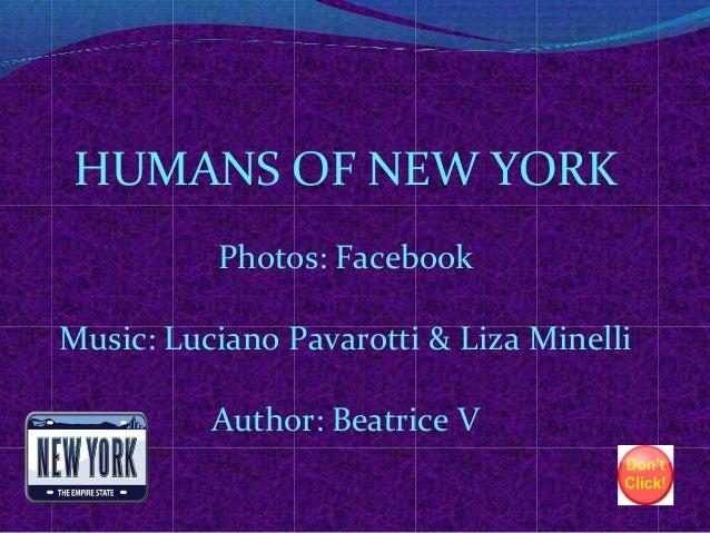HUMANS OF NEW YORK Photos: Facebook Music: Luciano Pavarotti & Liza Minelli Author: Beatrice V