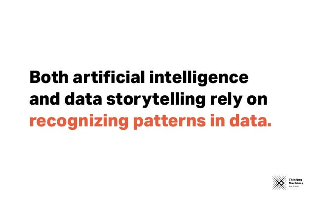 Thinking Machines Data Science Both artificial intelligence and data storytelling rely on recognizing patterns in data.