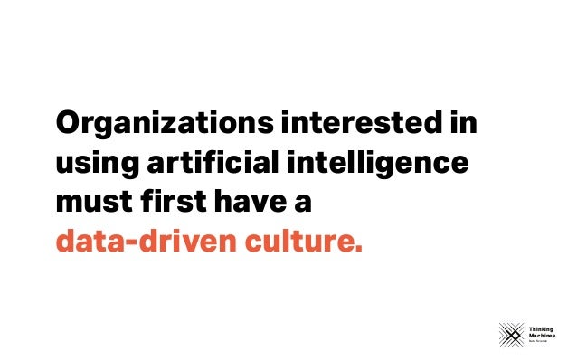 Thinking Machines Data Science Organizations interested in using artificial intelligence must first have a data-driven cultu...