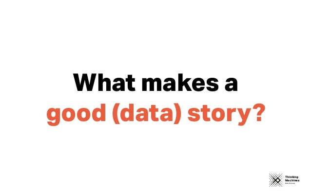 Thinking Machines Data Science What makes a good (data) story?