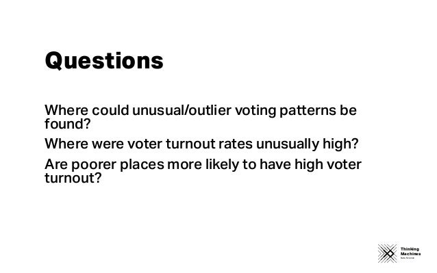 Thinking Machines Data Science Where could unusual/outlier voting patterns be found? Where were voter turnout rates unusua...