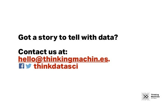 Got a story to tell with data? Contact us at: hello@thinkingmachin.es. thinkdatasci