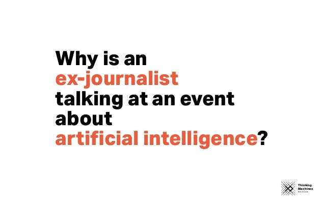 Thinking Machines Data Science Why is an ex-journalist talking at an event about artificial intelligence?