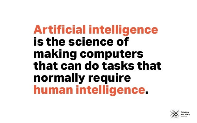 Thinking Machines Data Science Artificial intelligence is the science of making computers that can do tasks that normally r...