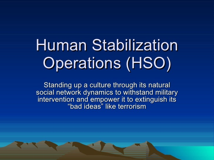 Human Stabilization Operations (HSO) Standing up a culture through its natural social network dynamics to withstand milita...